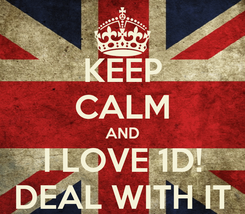 Poster: KEEP CALM AND I LOVE 1D! DEAL WITH IT