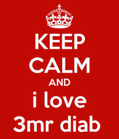 Poster: KEEP CALM AND i love 3mr diab