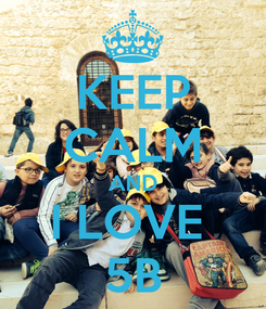 Poster: KEEP CALM AND I LOVE  5B