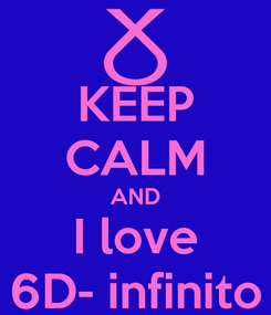 Poster: KEEP CALM AND I love 6D- infinito
