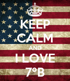 Poster: KEEP CALM AND I LOVE 7ºB