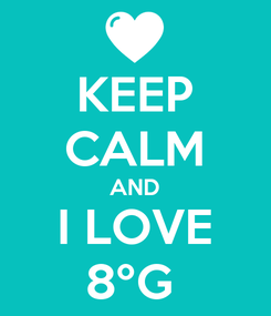 Poster: KEEP CALM AND  I LOVE  8ºG