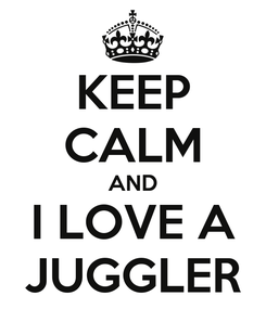 Poster: KEEP CALM AND I LOVE A JUGGLER