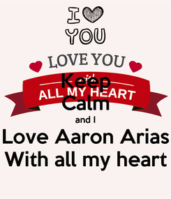 Poster: Keep Calm and I Love Aaron Arias With all my heart