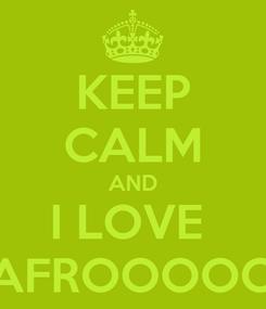 Poster: KEEP CALM AND I LOVE  AFROOOOO