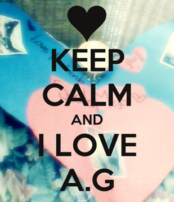Poster: KEEP CALM AND I LOVE A.G