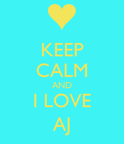 Poster: KEEP CALM AND I LOVE AJ