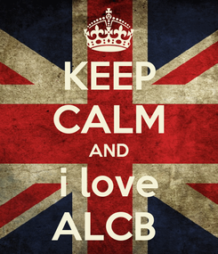 Poster: KEEP CALM AND i love ALCB