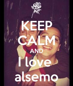 Poster: KEEP CALM AND I love  alsemo