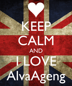 Poster: KEEP CALM AND I LOVE AlvaAgeng