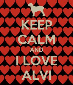 Poster: KEEP CALM AND I LOVE ALVI