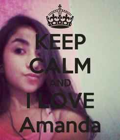 Poster: KEEP CALM AND I LOVE Amanda