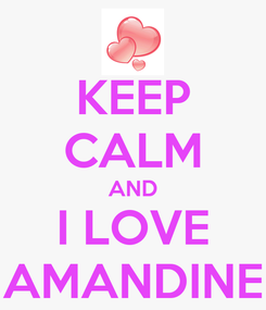 Poster: KEEP CALM AND I LOVE AMANDINE