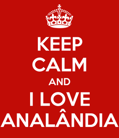 Poster: KEEP CALM AND I LOVE ANALÂNDIA