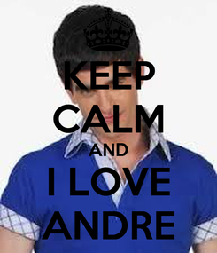 Poster: KEEP CALM AND I LOVE ANDRE