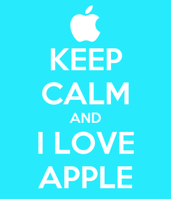 Poster: KEEP CALM AND I LOVE APPLE