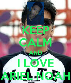 Poster: KEEP CALM AND I LOVE ARIEL NOAH