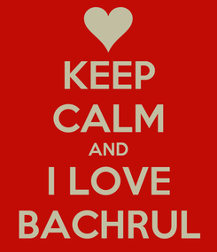 Poster: KEEP CALM AND I LOVE BACHRUL