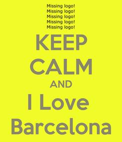 Poster: KEEP CALM AND I Love  Barcelona