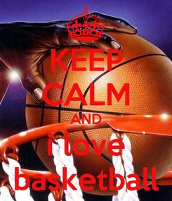 Poster: KEEP CALM AND i love basketball