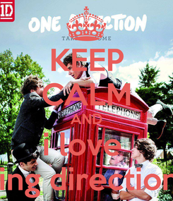 Poster: KEEP CALM AND i love  being directioner