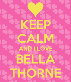 Poster: KEEP CALM AND I LOVE BELLA THORNE
