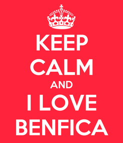 Poster: KEEP CALM AND I LOVE BENFICA