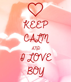 Poster: KEEP CALM AND I LOVE  BOY