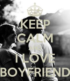 Poster: KEEP CALM AND I LOVE BOYFRIEND