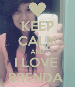 Poster: KEEP CALM AND I LOVE  BRENDA