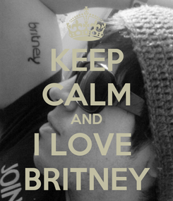 Poster: KEEP CALM AND I LOVE  BRITNEY