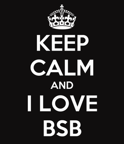 Poster: KEEP CALM AND I LOVE BSB