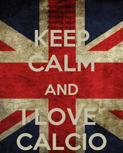 Poster: KEEP CALM AND I LOVE  CALCIO
