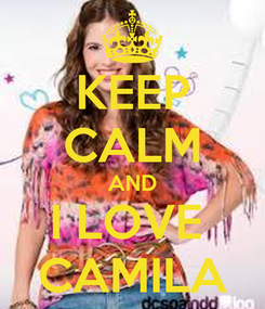 Poster: KEEP CALM AND I LOVE  CAMILA