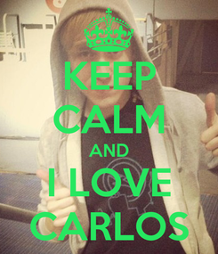 Poster: KEEP CALM AND I LOVE CARLOS