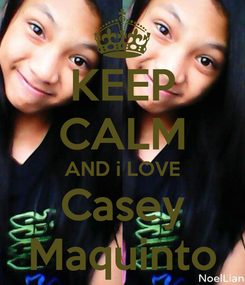 Poster: KEEP CALM AND i LOVE Casey Maquinto