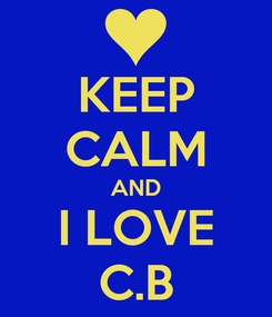 Poster: KEEP CALM AND I LOVE C.B