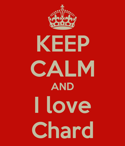 Poster: KEEP CALM AND I love Chard