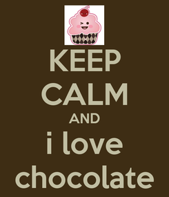 Poster: KEEP CALM AND i love chocolate