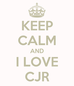 Poster: KEEP CALM AND I LOVE CJR