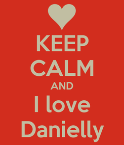 Poster: KEEP CALM AND I love Danielly