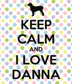 Poster: KEEP CALM AND I LOVE DANNA