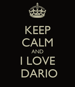Poster: KEEP CALM AND I LOVE   DARIO