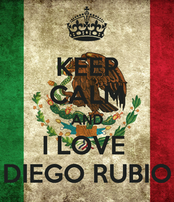 Poster: KEEP CALM AND I LOVE  DIEGO RUBIO