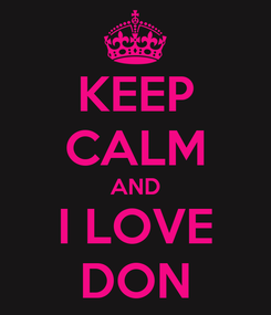 Poster: KEEP CALM AND I LOVE DON