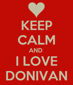 Poster: KEEP CALM AND  I LOVE DONIVAN