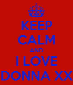 Poster: KEEP CALM AND I LOVE DONNA XX