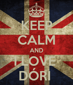 Poster: KEEP CALM AND I LOVE  DÓRI