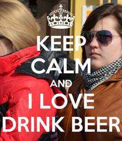 Poster: KEEP CALM AND I LOVE DRINK BEER