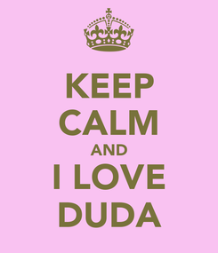 Poster: KEEP CALM AND I LOVE DUDA